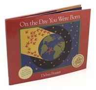 On The Day You Were Born, Debra Frasier, books, reviews, story for kids
